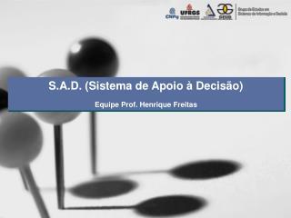 S.A.D.  (Sistema de Apoio à Decisão) Equipe Prof. Henrique Freitas