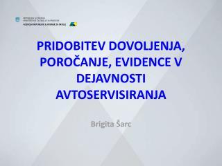 PRIDOBITEV DOVOLJENJA, POROČANJE, EVIDENCE V DEJAVNOSTI AVTOSERVISIRANJA Brigita Šarc