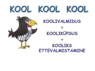 KOOLIVALMIDUS = KOOLIKÜPSUS  + KOOLIKS ETTEVALMISTAMINE