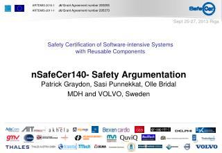 nSafeCer140- Safety Argumentation  Patrick Graydon, Sasi Punnekkat, Olle Bridal