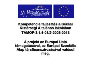 Kompetencia fejlesztés a Békési Kistérségi Általános Iskolában  TÁMOP-3.1.4-08/2-2008-0013