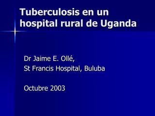 Tuberculosis en un hospital rural de Uganda