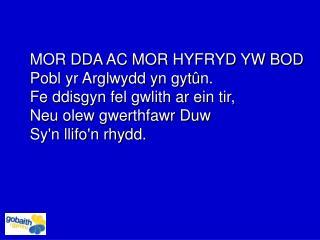 MOR DDA AC MOR HYFRYD YW BOD Pobl yr Arglwydd yn gyt û n. Fe ddisgyn fel gwlith ar ein tir,