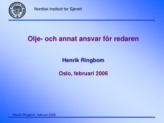 Olje- och annat ansvar för redaren Henrik Ringbom Oslo, februari 2006