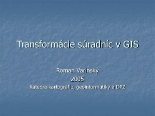 Transform�cie s�radn�c v GIS
