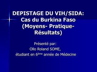 DEPISTAGE DU VIH/SIDA: Cas du Burkina Faso (Moyens- Pratique- Résultats)