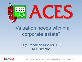 �Valuation needs within a corporate estate� Olly Freedman MSc MRICS KEL Director