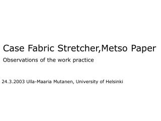 Case Fabric Stretcher,Metso Paper Observations of the work practice