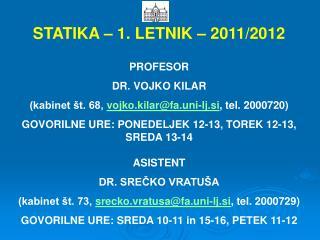 STATIKA – 1. LETNIK – 2011/2012 PROFESOR DR. VOJKO KILAR