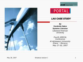 LAU CASE STUDY By  Cendrella Habre Systems Librarian Lebanese American University