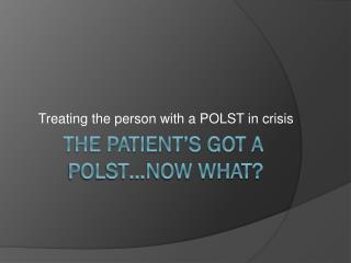 The Patient�s got a POLST�now what?