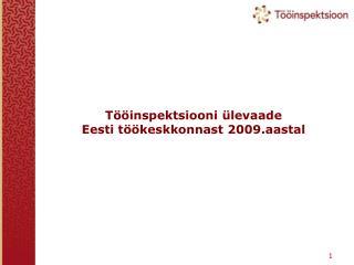 Tööinspektsiooni ülevaade  Eesti töökeskkonnast 2009.aastal