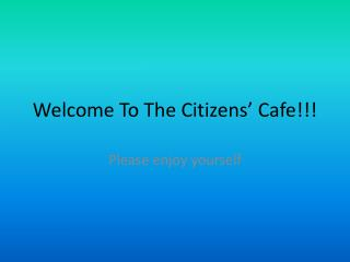 Welcome To The Citizens' Cafe!!!