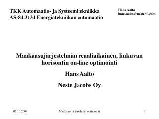 Maakaasujärjestelmän reaaliaikainen, liukuvan horisontin on-line optimointi Hans Aalto