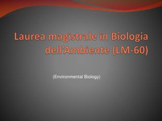 Laurea magistrale in Biologia dell Ambiente LM-60