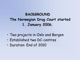 BACKGROUND   The Norwegian Drug Court started            1. January 2006.