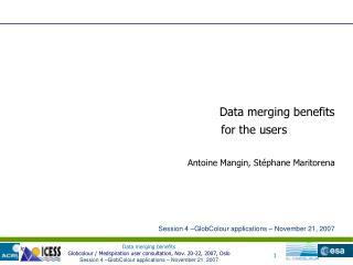 Data merging benefits Antoine Mangin, Stéphane Maritorena