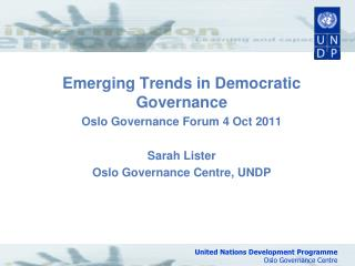 Emerging Trends in Democratic Governance Oslo Governance Forum 4 Oct 2011 Sarah Lister