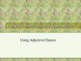 Complex Sentences and Appositives