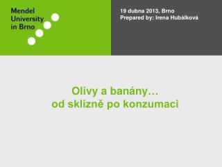 19 dubna 2013, Brno Prepared by : Irena Hub�lkov�
