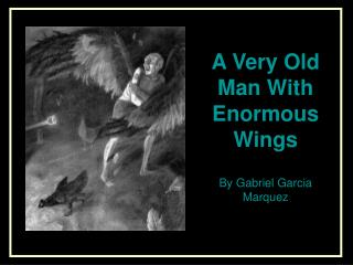 a very old man with enormous wings by gabriel garcia marquez essay A very old man with enormous wings this article is written like a personal reflection or opinion essay that the old man's characteristics and marquez's use of.