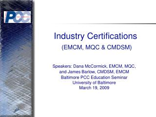 Industry Certifications  EMCM, MQC  CMDSM