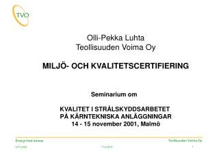 Olli-Pekka Luhta Teollisuuden Voima Oy MILJÖ- OCH KVALITETSCERTIFIERING