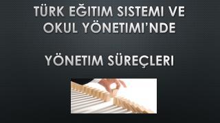 Türk Eğitim Sistemi ve Okul Yönetimi'nde  Yönetim Süreçleri