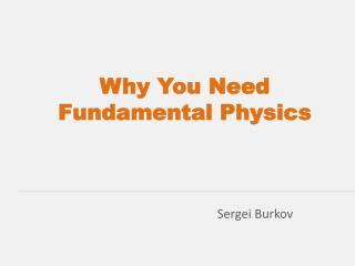 Why You Need Fundamental Physics