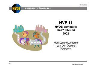 NVF 11  NVDB-seminarie 26-27 februari 2002 Mari-Louise Lundgren  Jan-Olof Östlund  Vägverket