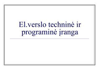 El.verslo techninė ir programinė įranga