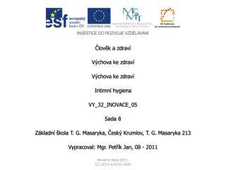 Člověk a zdraví Výchova ke zdraví Výchova ke zdraví Intimní hygiena VY_32_INOVACE_05 Sada 8