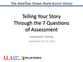 Telling Your Story  Through the 7 Questions  of Assessment Assessment Training