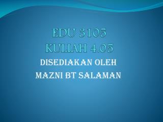 EDU 3105 KULIAH 4.05