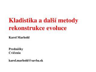 Kladistika a dal ší metody  rekonstrukce evoluce Karol Marhold Prednášky Cvičenia