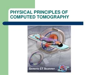PHYSICAL PRINCIPLES OF COMPUTED TOMOGRAPHY
