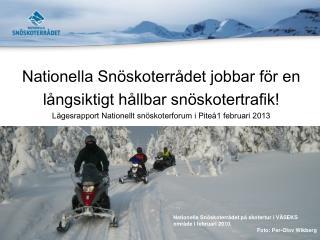 Nationella Snöskoterrådet jobbar för en  långsiktigt hållbar snöskotertrafik!