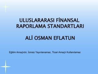 ULUSLARARASI FİNANSAL  RAPORLAMA STANDARTLARI ALİ OSMAN EFLATUN