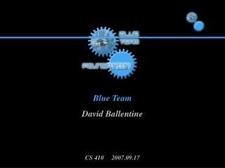 Blue Team David Ballentine CS 410     2007.09.17