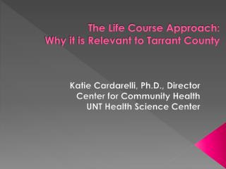 The Life Course Approach:  Why it is Relevant to Tarrant County