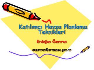 Katılımcı Havza Planlama Teknikleri Erdoğan  Özevren eozevren@ormansu.tr