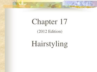 Chapter 17  (2012 Edition) Hairstyling
