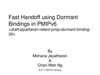 Fast Handoff using Dormant Bindings in PMIPv6 < draft-jeyatharan-netext-pmip-dormant-binding-00>