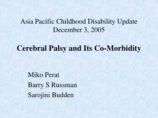 Asia Pacific Childhood Disability Update December 3, 2005   Cerebral Palsy and Its Co-Morbidity