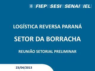 LOGÍSTICA REVERSA PARANÁ SETOR DA BORRACHA REUNIÃO SETORIAL PRELIMINAR