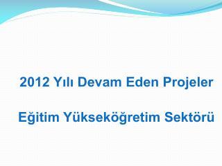 2012 Yılı Devam Eden Projeler