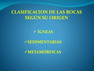 CLASIFICACION DE LAS ROCAS SEGÚN SU ORIGEN