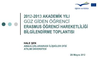 HALE ŞEN AB&ULUSLARARASI İLİŞKİLER  OFİSİ ATILIM  ÜNİVERSİTESİ                  28 Mayıs  2012