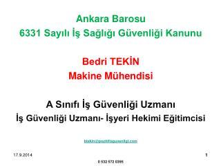 Ankara Barosu 6331 Sayılı İş Sağlığı Güvenliği Kanunu Bedri TEKİN Makine Mühendisi