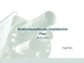 Audiovisuaalteoste kirjeldamine Film 20.01.2013